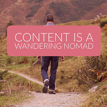 Content Is A Wandering Nomad